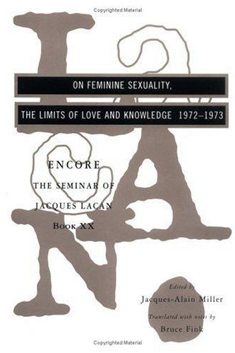 The Seminar of Jacques Lacan: On Feminine Sexuality, the Limits of Love and Knowledge